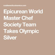 Epicurean World Master Chef Society Team Takes Olympic Silver