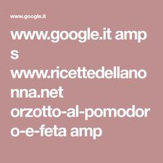 www.google.it amp s www.ricettedellanonna.net orzotto-al-pomodoro-e-feta amp