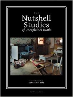 The Nutshell Studies of Unexplained Death: Corinne May Botz: 9781580931458: Amazon.com: Books