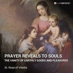 """Doa memperlihatkan kepada jiwa-jiwa, kesia-siaan dari kesenangan dan barang-barang duniawi. Ia mengisinya dengan terang, kekuatan, dan penghiburan; dan memberi mereka cicipan kenikmatan akan kebahagiaan yang menenangkan dari rumah surgawi kita."" ― St. Rose of Viterbo, T.O.S.F (Third Order of St. Francis)"