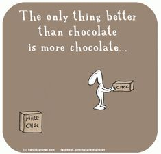 Harold's Planet: The only thing better than chocolate is more chocolate. Chocolate Love Quotes, Chocolate Humor, I Love Chocolate, Chocolate Lovers, Chocolate Slogans, Chocolate Chocolate, Baking Quotes, Food Quotes, Funny Quotes