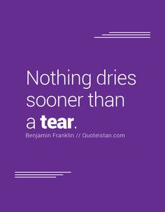 Nothing dries sooner than a tear. Tears Quotes, Life Quotes, Benjamin Franklin, Quote Of The Day, Love You, Inspirational Quotes, Good Things, Motivation, Sayings