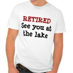 Funny retirement t shirt | See you at the lake T Shirt, Hoodie Sweatshirt