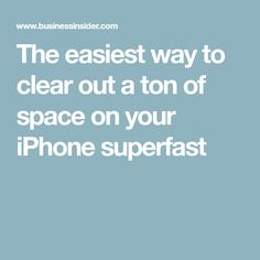 The easiest way to clear out a ton of space on your iPhone superfast