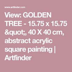 "View: GOLDEN TREE - 15.75 x 15.75 "", 40 X 40 cm, abstract acrylic square painting 