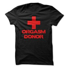 Orgasm Donor T Shirts, Hoodies. Get it now ==► https://www.sunfrog.com/Funny/Orgasm-Donor.html?57074 $19