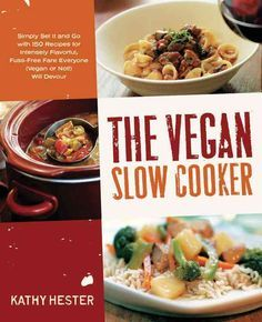 The Vegan Slow Cooker: Simply Set It and Go with 150 Recipes for Intensely Flavorful, Fuss-Free Fare Everyone