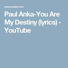 Paul Anka-You Are My Destiny (lyrics) - YouTube