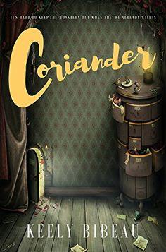 Coriander     5 Star Award Winner - Authors Talk About It Book Award Contest     Frankenstein meets The Borrowers . Coriander, a coll...