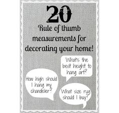 Rule of thumb measurements for size and where to place things. (Not sure if this applies to hobbit-sized ceilings like our house has.)