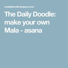The Daily Doodle: make your own Mala - asana
