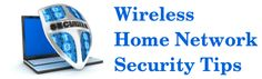 Wireless Home Network Security Tips  - http://palmettocomputerservices.projectassistant.org/blog/wireless-home-network-security-tips/