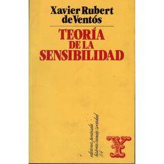 Teoría De La Sensibilidad, Por Xavier Rubert De Ventós
