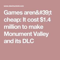 Games aren't cheap: It cost $1.4 million to make Monument Valley and its DLC