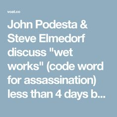 "John Podesta & Steve Elmedorf discuss ""wet works"" (code word for assassination) less than 4 days before Justice Scalia found dead 