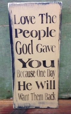 Shabby Wood Sign Love The People God Gave You Made To Order This vintage look wood sign is 12 Sign Quotes, Me Quotes, Motivational Quotes, Inspirational Quotes, Cousin Quotes, Great Quotes, Quotes To Live By, New Wall, Just In Case