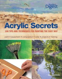 Acrylic Secrets: 300 Tips and Techniques for Painting the Easy Way, // Author Gill Barron // $24.79