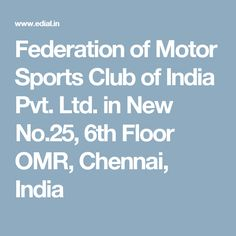 Federation of Motor Sports Club of India Pvt. Ltd. in New No.25, 6th Floor OMR, Chennai, India