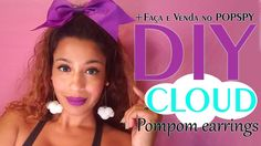Como fazer brincos de Pompom! ☁️ Faça e Venda Cosplays ☁️ #Popsy Review ...
