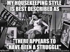 My housekeeping style is best described as there appears to have been a struggle.