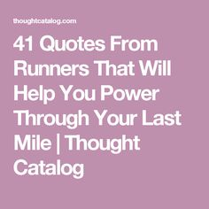 41 Quotes From Runners That Will Help You Power Through Your Last Mile | Thought Catalog