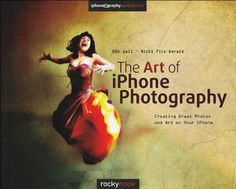 The Art of iPhone Photography: Creating Great Photos and Art on Your iPhone by Bob Weil, http://www.amazon.com/dp/1937538184/ref=cm_sw_r_pi_dp_ip8Grb0H7FS1R