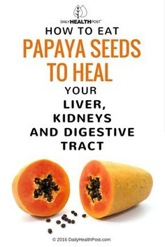 How To Eat Papaya Seeds To Heal Your Liver, Kidneys And Digestive Tract via @dailyhealthpost
