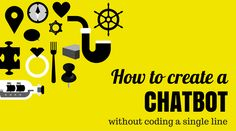 https://chatbotsmagazine.com/how-to-create-a-chatbot-without-coding-a-single-line-e716840c7245 How to create a chatbot without coding a single line