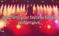 Watching your favorite singer perform live