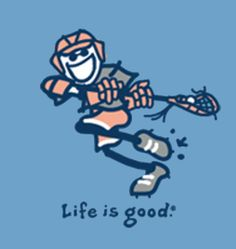 life is good...but even better if you're playing lacrosse