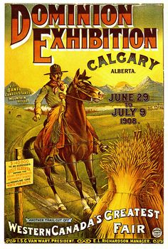 A poster for the Dominion Exhibition, 1908, that would go on to become the Calgary Stampede that is known the world over today.
