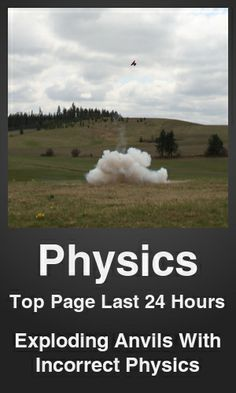 Top Physics link on telezkope.com. With a score of 196. --- Exploding Anvils With Incorrect Physics. --- #physicsontelezkope --- Brought to you by telezkope.com - socially ranked goodness