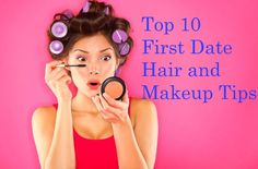 Top 10 First Date Hair and Makeup Tips