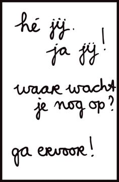 Ga ervoor! www.sonjabakker.nl Happy Motivational Quotes, Qoutes About Love, Dutch Quotes, Be True To Yourself, Mood Boards, Like Me, Bullet Journal, Mindfulness, Thoughts