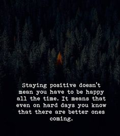 Positive Quotes : Staying positive doesnt mean you have to be happy all the time. - Hall Of Quotes Top Quotes, Great Quotes, Quotes To Live By, Hurt Quotes, Badass Quotes, Happy Quotes, Citations Top, Positive Attitude Quotes, Staying Positive Quotes