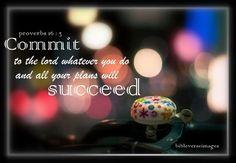 Proverbs 16:3     https://www.facebook.com/photo.php?fbid=10151233120003091