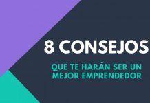 8 consejos que te harán ser un mejor emprendedor.