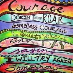 """'Courage doesn't always roar. Sometimes courage is the quiet voice at the end of the day saying """"I will try again tomorrow"""". Journal Quotes, Art Journal Pages, Art Journals, Inspirational Quotes Pictures, Great Quotes, Me Quotes, Paint Quotes, Unique Quotes, Graffiti"""