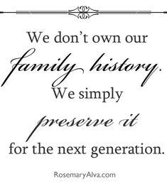 Preserve your family history for the next generation. Rosemary Alva. http://www.RosemaryAlva.com