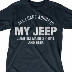All I Care about is my Jeep | Jeep Shirt | Jeep T-Shirt | Jeep Life | 4x4 Shirt | Jeep Beer | Summer T-Shirts | Jeep Lovers