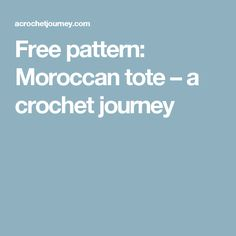Free pattern: Moroccan tote – a crochet journey