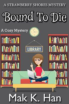 Bound To Die: A Cozy Mystery (Strawberry Shores Mystery Book 1) by Mak K. Han http://www.amazon.com/dp/B018Z4H10E/ref=cm_sw_r_pi_dp_am9zwb04N959F