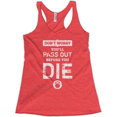 Funny fitness tank to wear the next time you go to the gym. Now go crush that workout! And don't worry, you'll pass out before you die!
