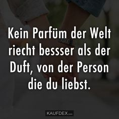 Kein Parfüm der Welt riecht besser als der Duft No perfume in the world smells better than the fragrance Hobbies For Women, Hobbies To Try, German Quotes, Perfume, Gifts For Photographers, Fragrance Parfum, Word Pictures, Forever Love, Wise Quotes