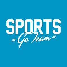 Awesome 'SPORTS+-+Go+Team%21' design on TeePublic!
