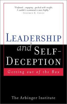 Leadership and Self-Deception, The Arbinger Institute