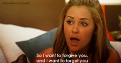 """so I want to forgive you and I want to forget you."" --LC, The Hills"