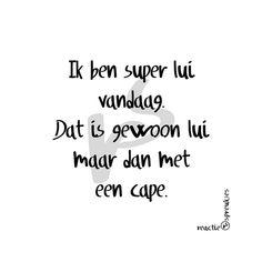 ik ben super lui vandaag. Dat is gewoon lui maar dan met een cape :) The Words, More Than Words, Best Quotes, Funny Quotes, Humor Quotes, Dutch Words, Words Quotes, Sayings, Dutch Quotes