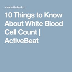 10 Things to Know About White Blood Cell Count   ActiveBeat