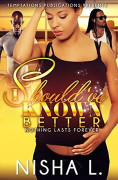 I Should've Known Better: Nothing Lasts Forever (My Forever Piece Book 3) by Nisha L (formerly Smply Gorjs), http://www.amazon.com/dp/B00TECQ03G/ref=cm_sw_r_pi_dp_6yp-ub11HJ15Z